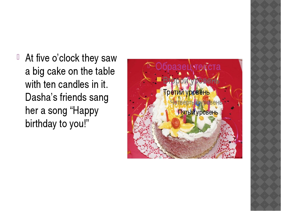 At five o'clock they saw a big cake on the table with ten candles in it. Das...