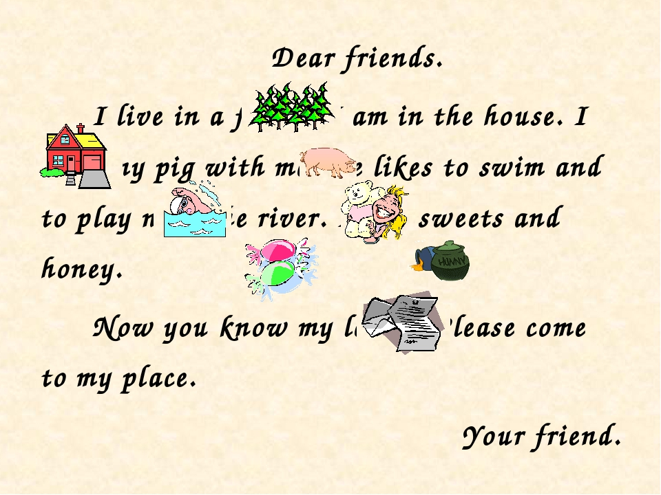 Dear friends. I live in a forest. I am in the house. I have my pig with me. H...