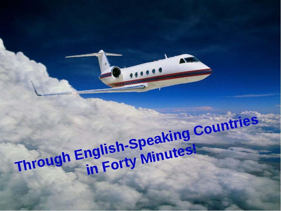 Through English-Speaking Countries in Forty Minutes!