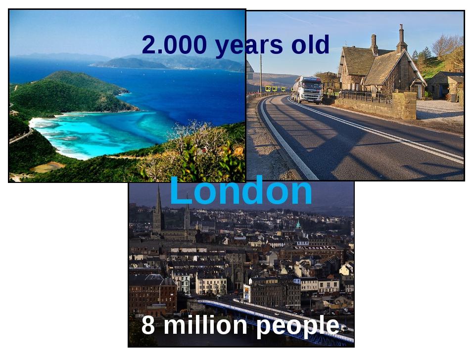 2.000 years old 8 million people London