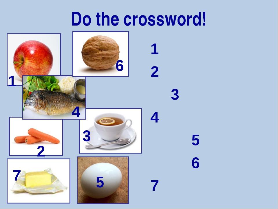 Do the crossword! 1 2 3 4 5 6 7 1 2 3 4 5 6 7