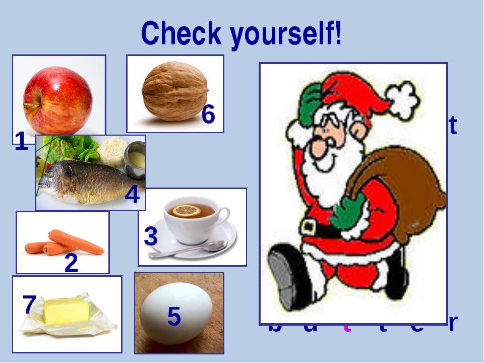 Check yourself! 1 2 3 4 5 6 7 apple carrot tea fish egg...