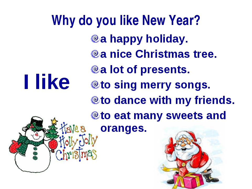 Why do you like New Year? a happy holiday. a nice Christmas tree. a lot of pr...