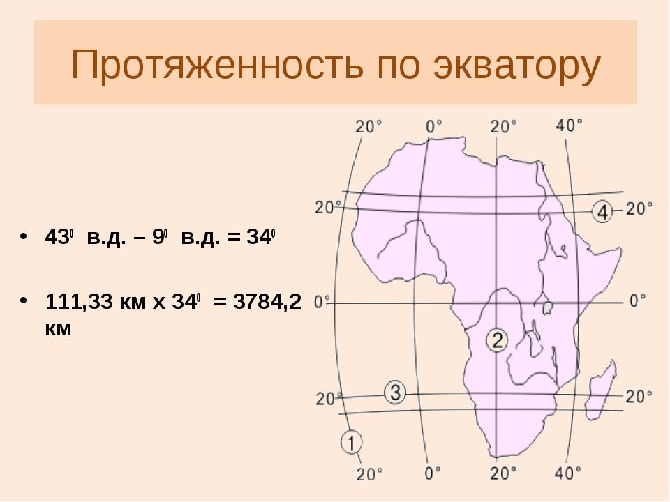 Протяженность по экватору 430 в.д. – 90 в.д. = 340 111,33 км х 340 = 3784,2 км
