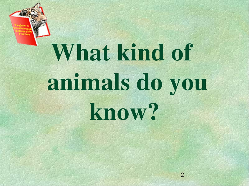 What kind of animals do you know?