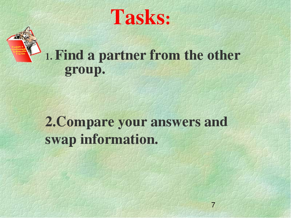 Tasks: 1. Find a partner from the other group. 2.Compare your answers and sw...