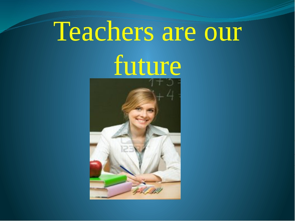 Teachers are our future