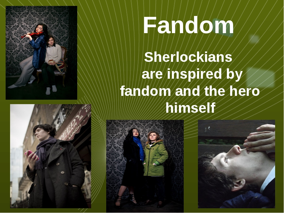 Fandom Sherlockians are inspired by fandom and the hero himself