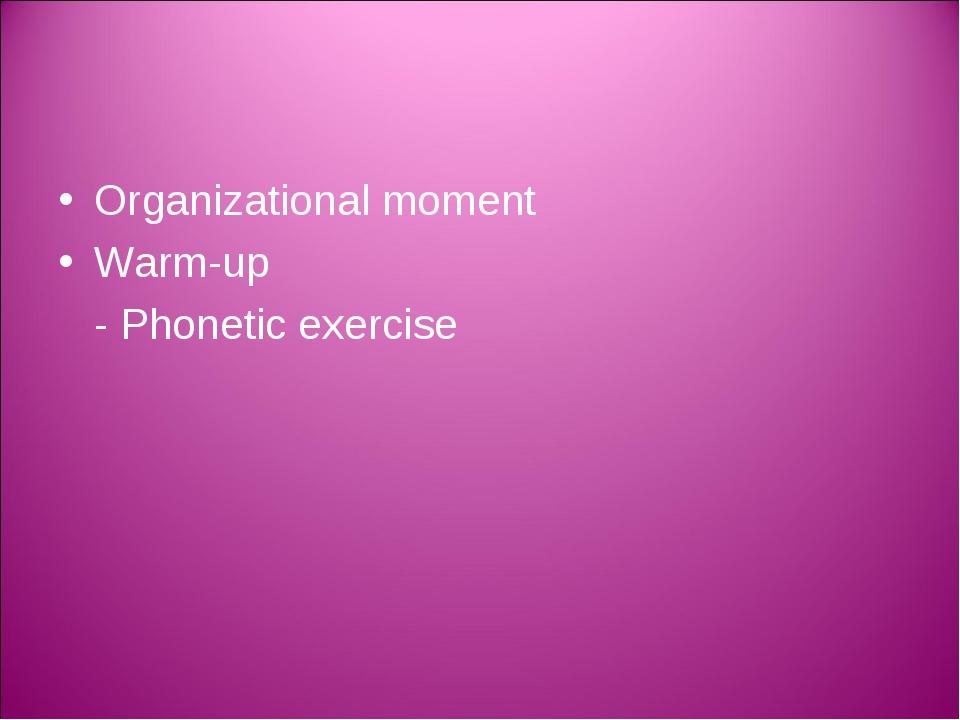 Organizational moment Warm-up - Phonetic exercise