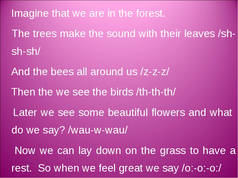 Imagine that we are in the forest. The trees make the sound with their leave...