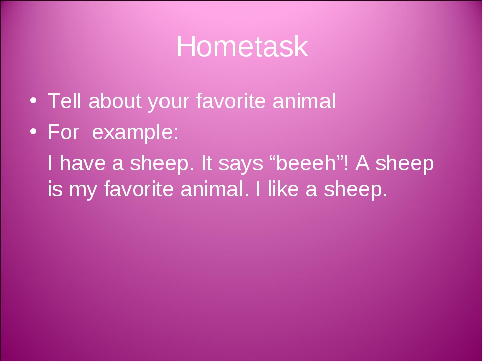 Hometask Tell about your favorite animal For example: I have a sheep. It say...
