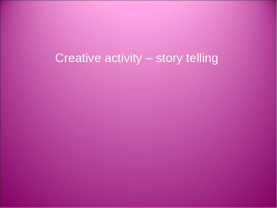 Creative activity – story telling