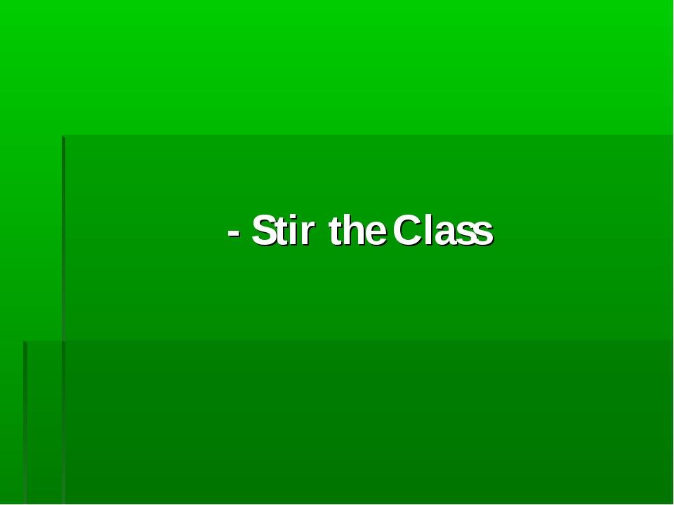 - Stir the Class