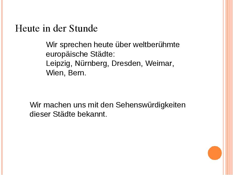 Wir sprechen heute über weltberühmte europäische Städte: Leipzig, Nürnberg, D...
