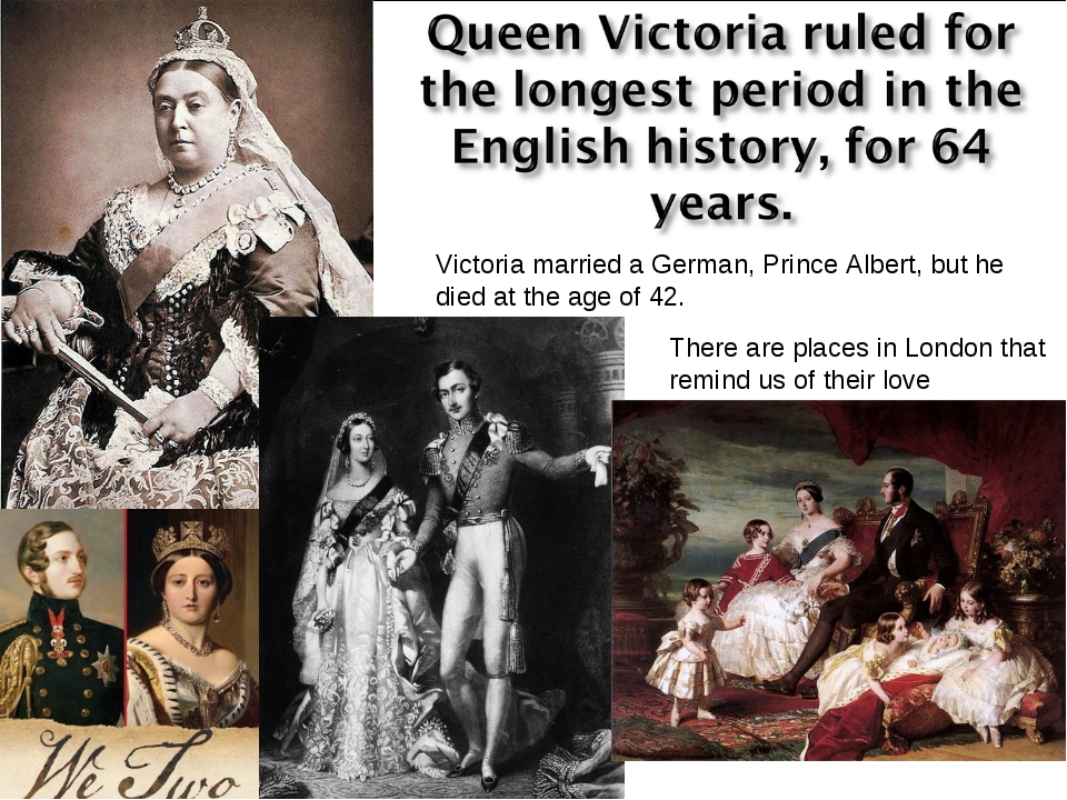 Victoria married a German, Prince Albert, but he died at the age of 42. There...