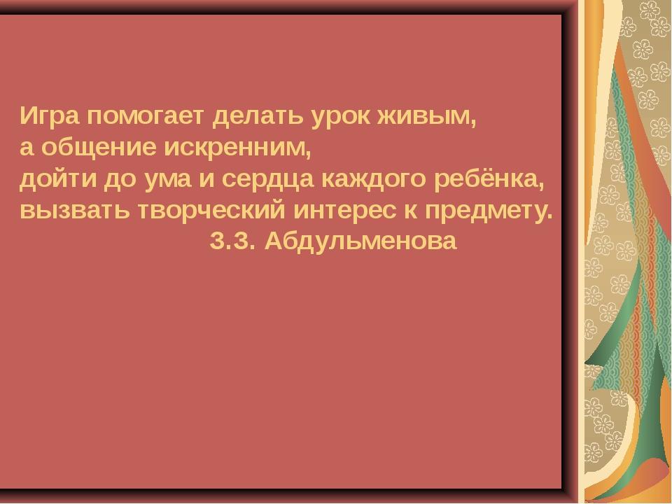 Игра помогает делать урок живым, а общение искренним, дойти до ума и сердца к...