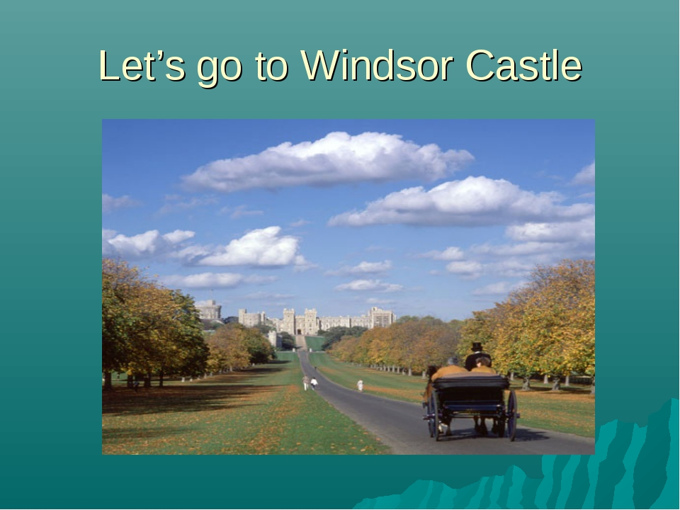 Let's go to Windsor Castle