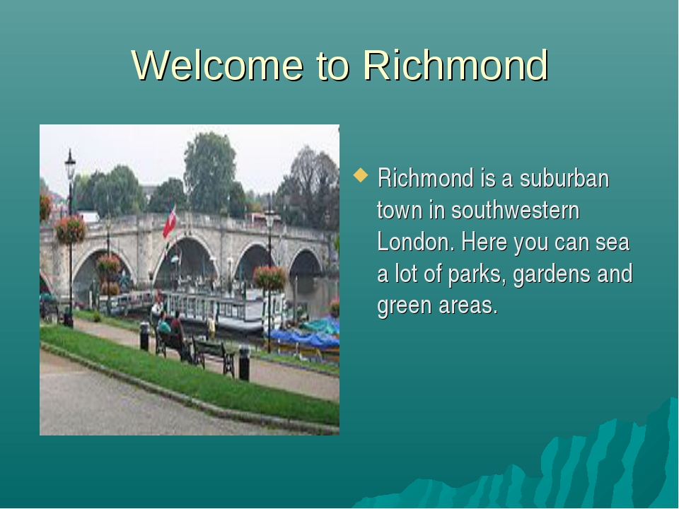 Welcome to Richmond Richmond is a suburban town in southwestern London. Here