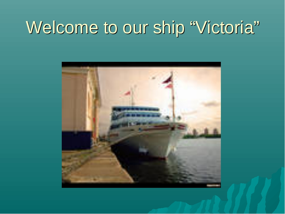 "Welcome to our ship ""Victoria"""