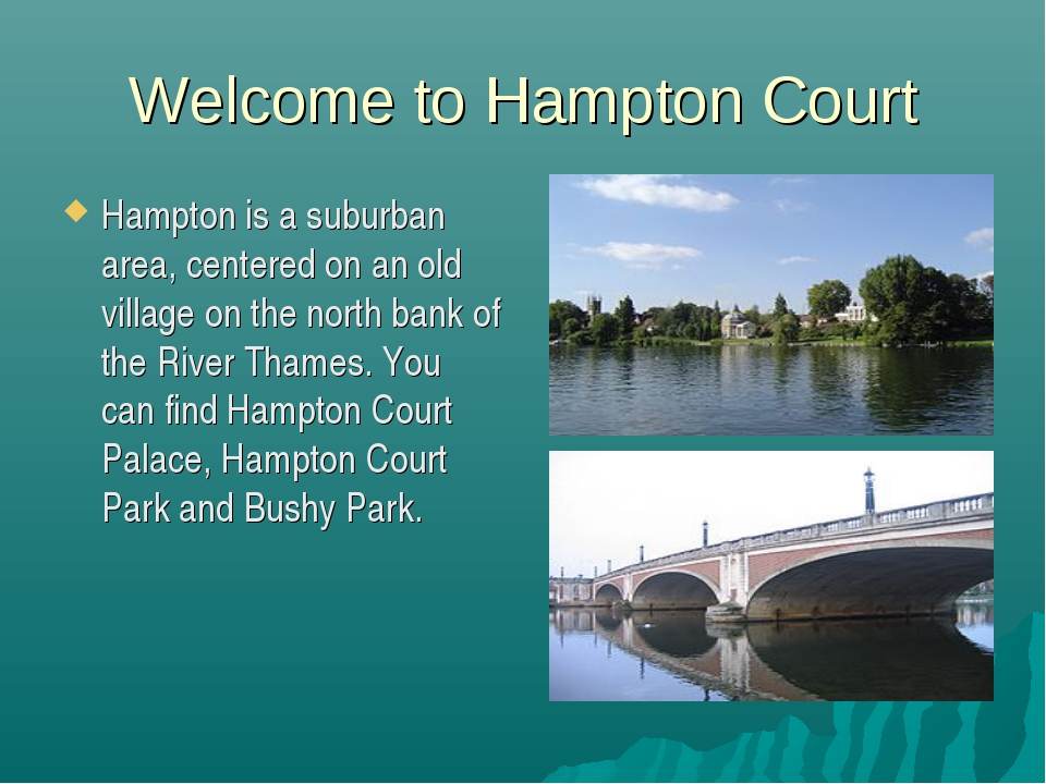 Welcome to Hampton Court Hampton is a suburban area, centered on an old villa