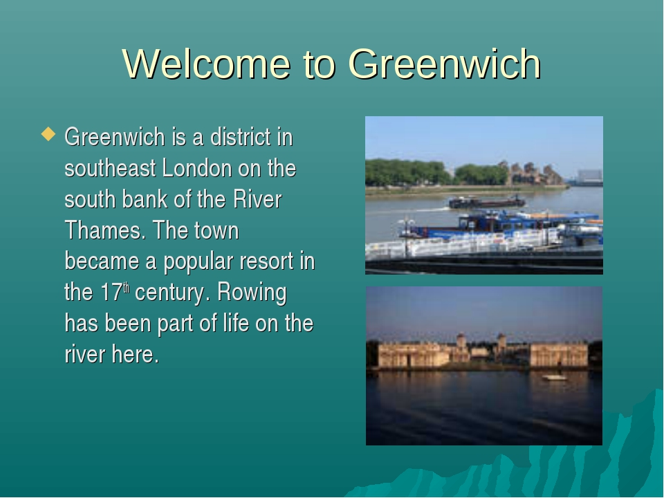 Welcome to Greenwich Greenwich is a district in southeast London on the south
