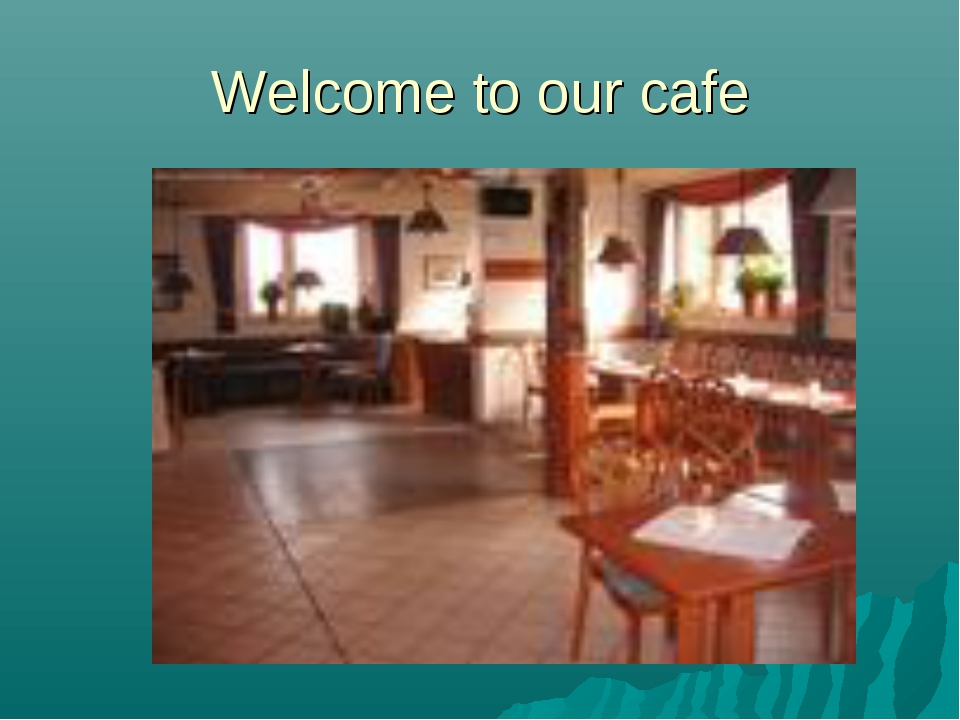 Welcome to our cafe