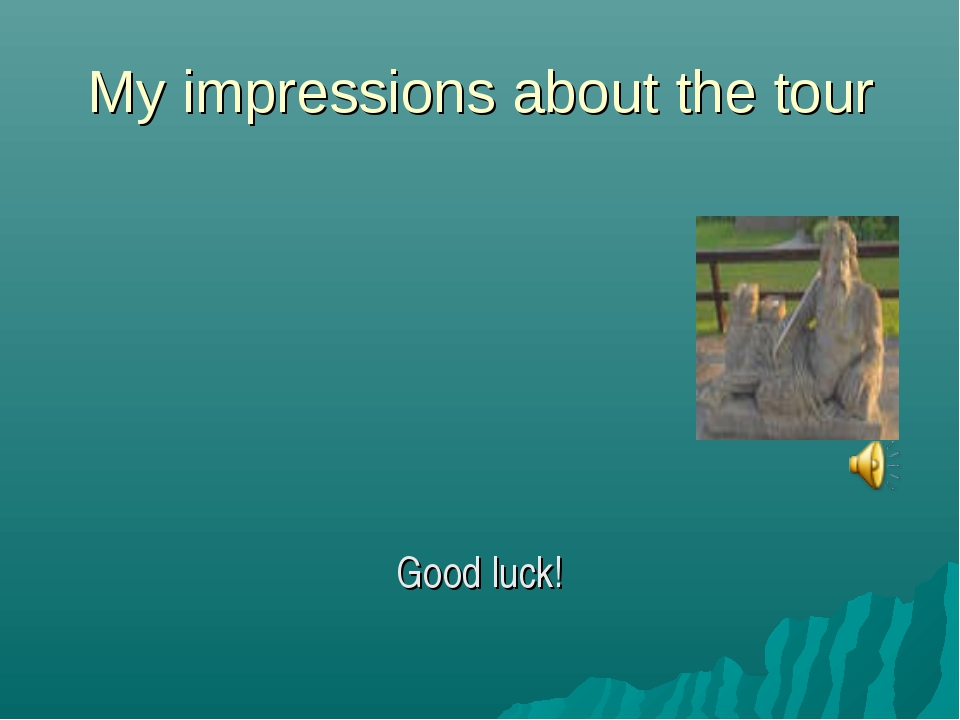 My impressions about the tour Good luck!