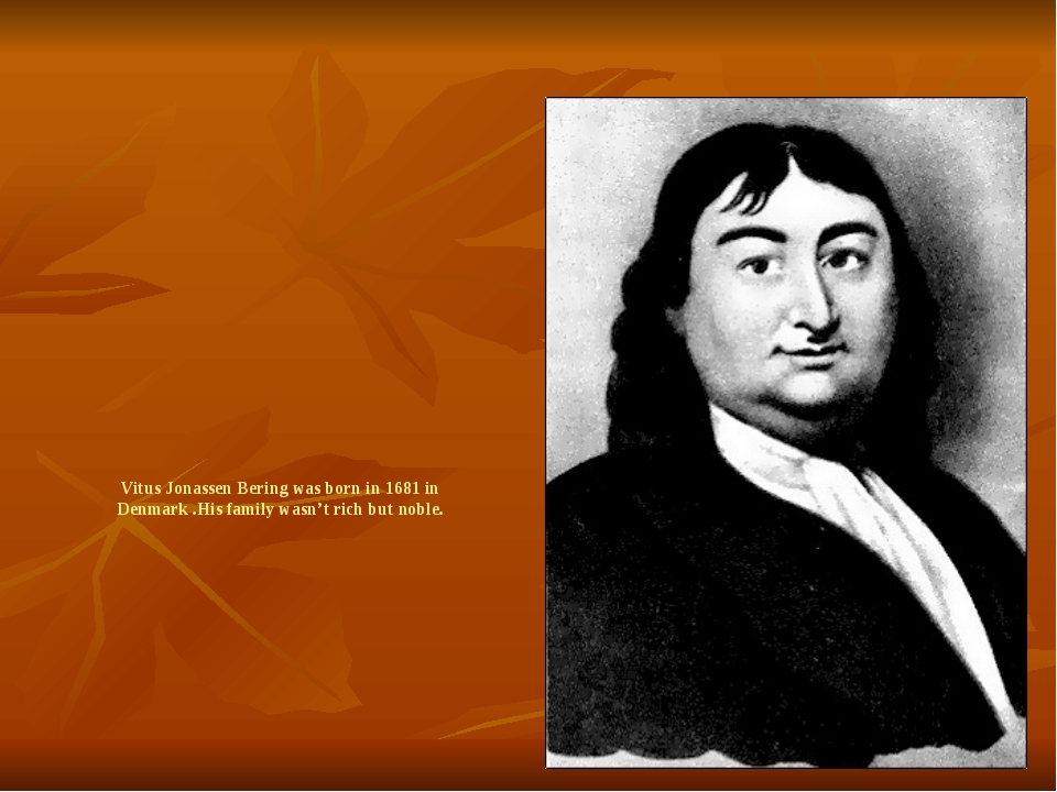 Vitus Jonassen Bering was born in 1681 in Denmark .His family wasn't rich but...