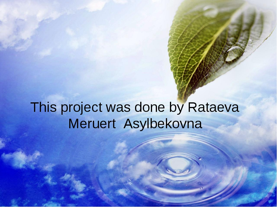 This project was done by Rataeva Meruert Asylbekovna