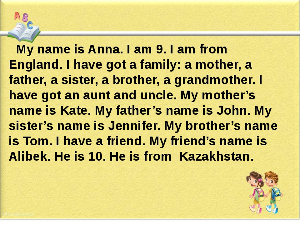 My name is Anna. I am 9. I am from England. I have got a family: a mother, a...