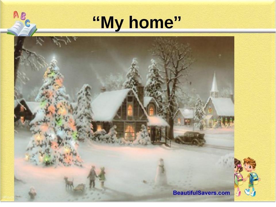 """My home"""