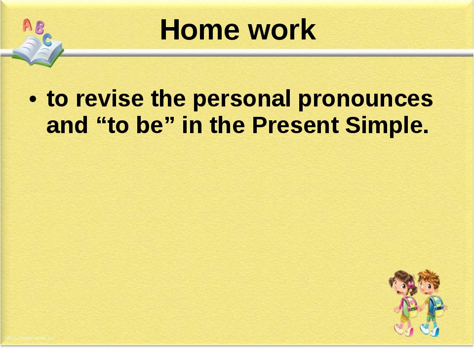 """Home work to revise the personal pronounces and """"to be"""" in the Present Simple."""