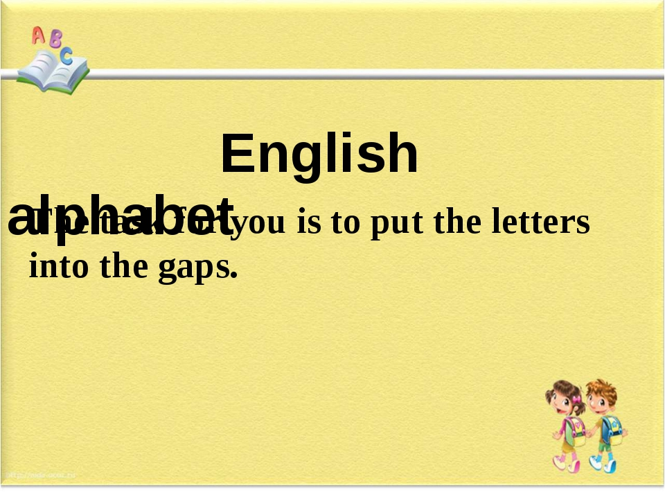 English alphabet The task for you is to put the letters into the gaps.