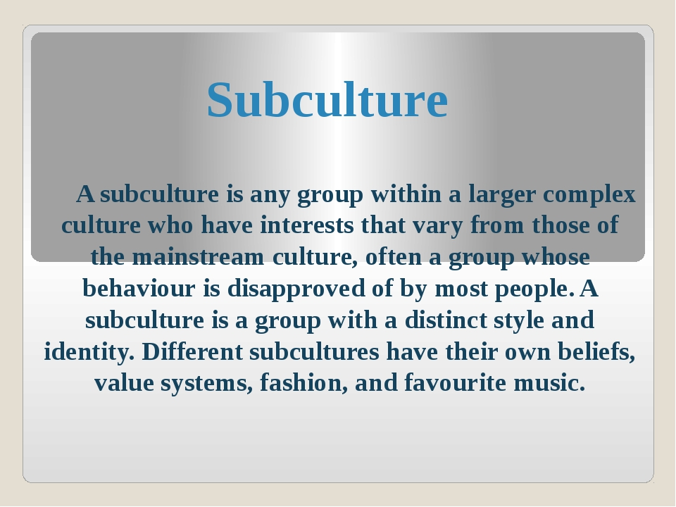 A subculture is any group within a larger complex culture who have interests...