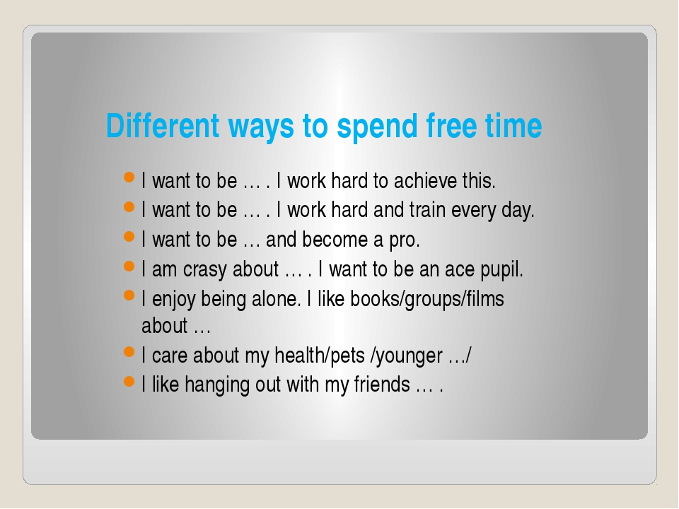 Different ways to spend free time I want to be … . I work hard to achieve thi...