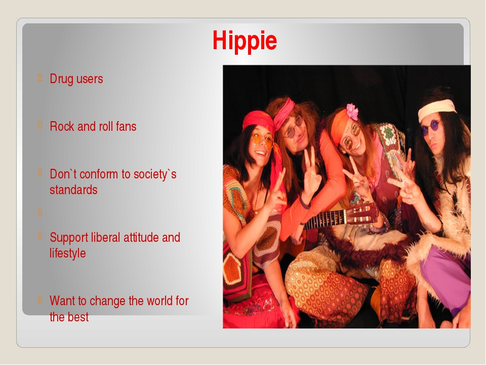 Hippie Drug users Rock and roll fans Don`t conform to society`s standards Sup...