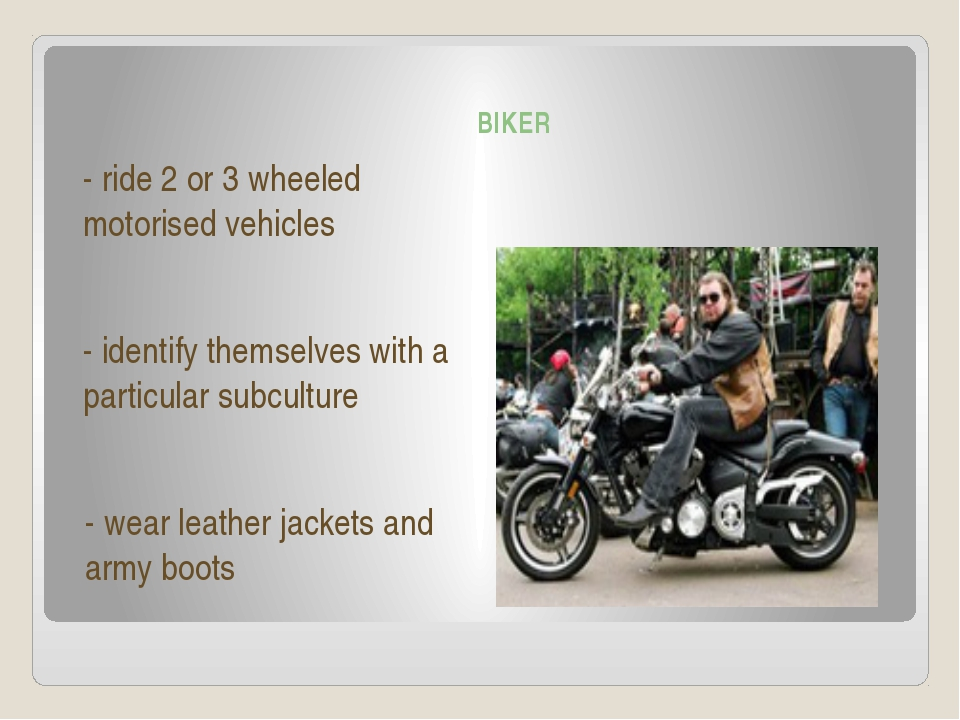 BIKER - ride 2 or 3 wheeled motorised vehicles - identify themselves with a...