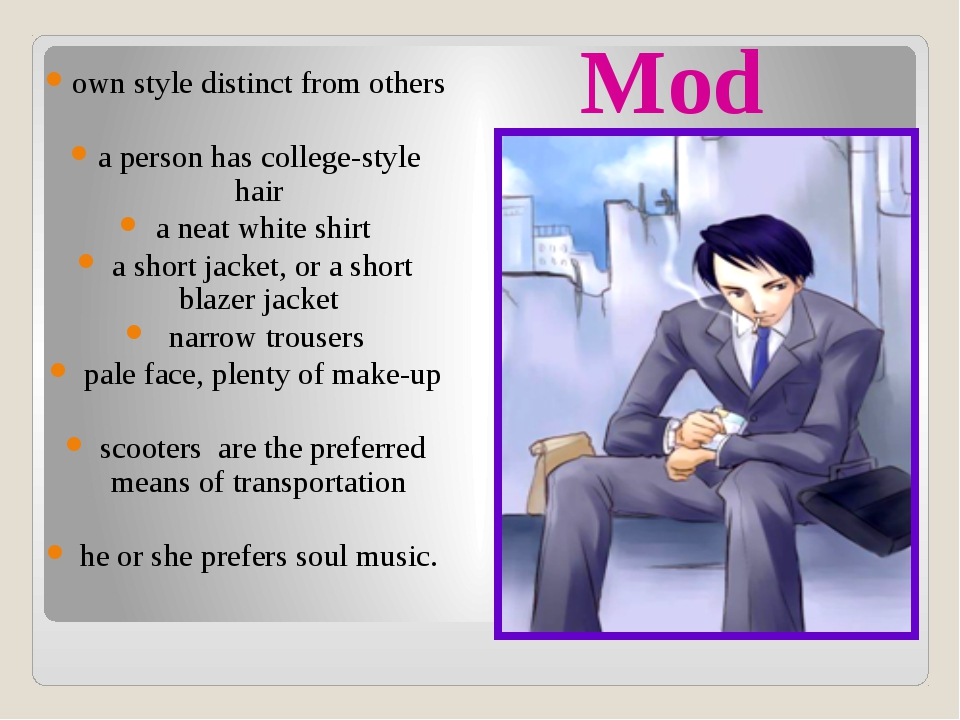 Mod own style distinct from others a person has college-style hair a neat whi...