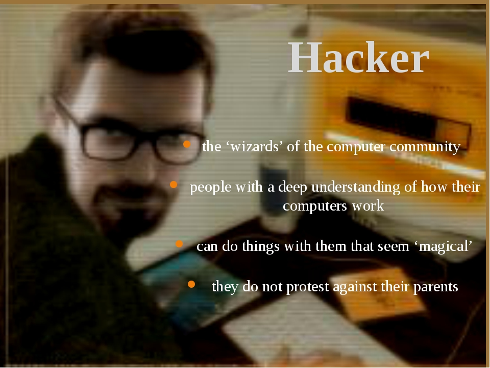 the 'wizards' of the computer community people with a deep understanding of h...