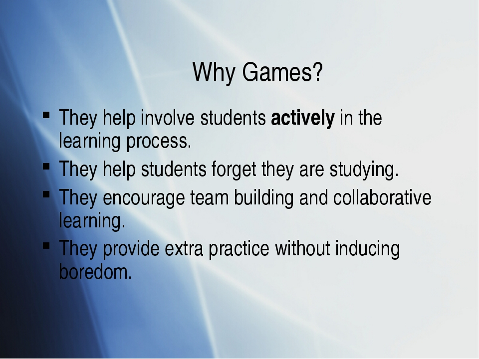 Why Games? They help involve students actively in the learning process. They...