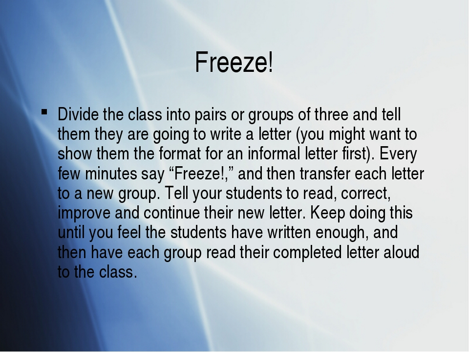 Freeze! Divide the class into pairs or groups of three and tell them they are...