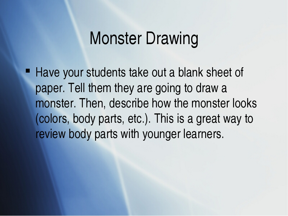 Monster Drawing Have your students take out a blank sheet of paper. Tell them...