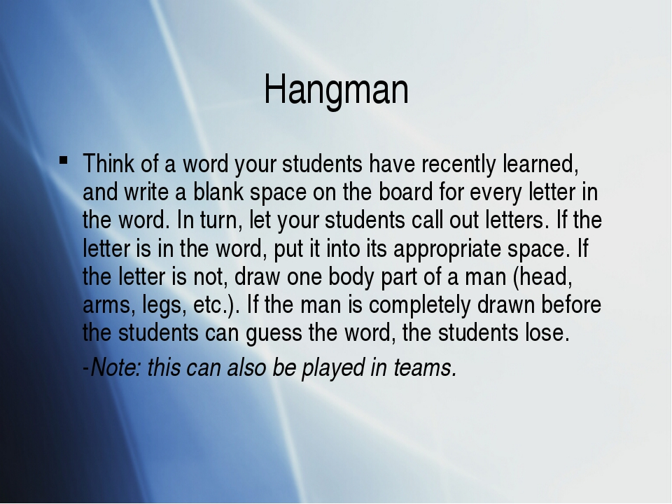 Hangman Think of a word your students have recently learned, and write a blan...
