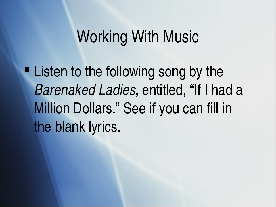 Working With Music Listen to the following song by the Barenaked Ladies, enti...