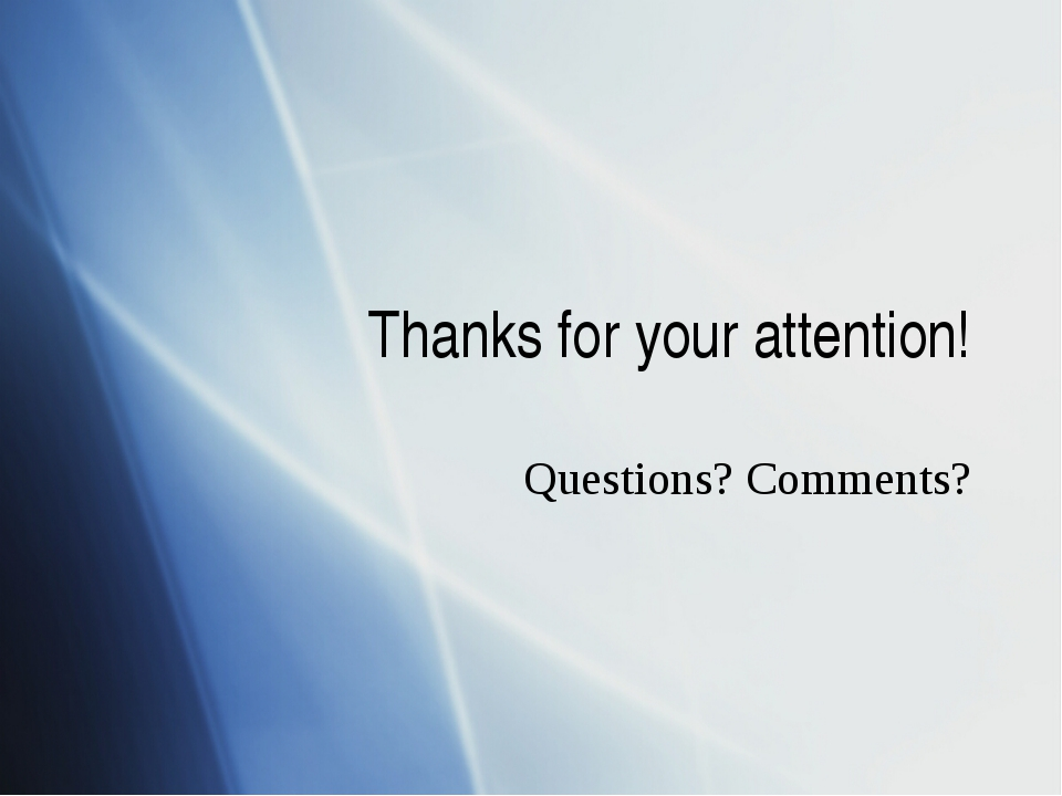 Thanks for your attention! Questions? Comments?