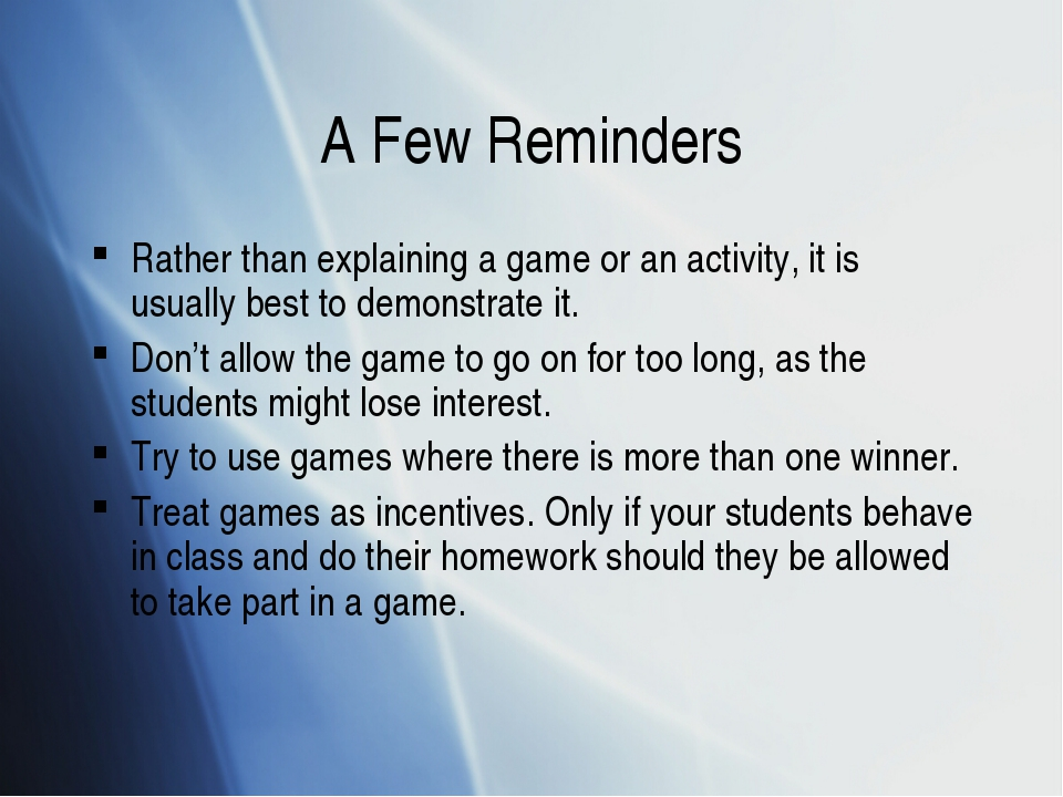 A Few Reminders Rather than explaining a game or an activity, it is usually b...