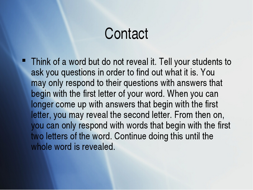 Contact Think of a word but do not reveal it. Tell your students to ask you q...