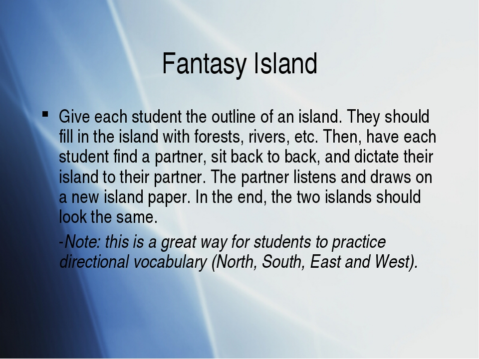 Fantasy Island Give each student the outline of an island. They should fill i...