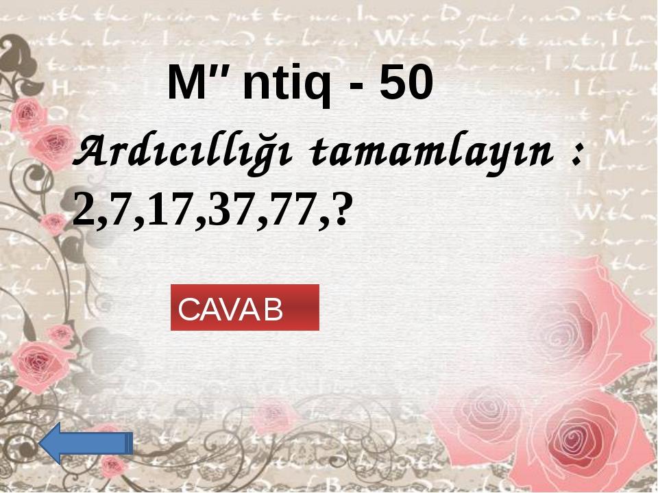 Məntiq - 10 Ardıcıllığı tamamlayın: 3, 5, 8, 13, ? 21 CAVAB