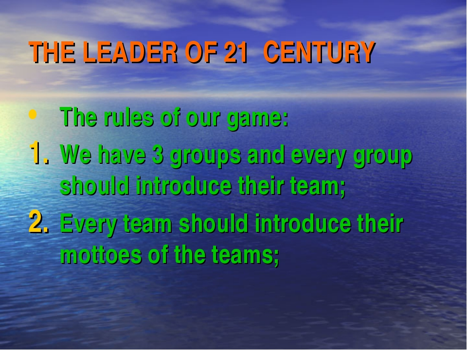 THE LEADER OF 21 CENTURY The rules of our game: We have 3 groups and every gr...